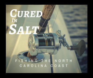 """Cured In Salt"" Fishing the North Carolina….Wrightsville and Carolina Beach"